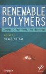 Renewable Polymers: Synthesis, Processing, and Technology - Vikas Mittal