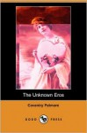 The Unknown Eros (Dodo Press) - Coventry Kersey Dighton Patmore