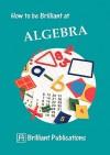 How to Be Brilliant at Algebra - Beryl Webber