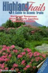 Highland Trails: A Guide to Scenic Trails in Northeast Tennessee, Western North Carolina, and Southw - Kenneth Murray