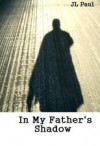 In My Father's Shadow - J.L. Paul
