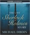 The Last Sherlock Holmes Story - Michael Dibdin, Robert Glenister