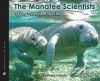 The Manatee Scientists: The Science of Saving the Vulnerable - Peter Lourie