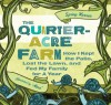 The Quarter-Acre Farm: How I Kept the Patio, Lost the Lawn, and Fed My Family for a Year - Spring Warren