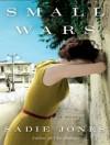 Small Wars: A Novel - Sadie Jones, Stephen Hoye