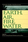 Earth, Air, Fire, Water: Humanistic Studies of the Environment - Jill Ker Conway