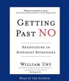 Getting Past No: Negotiating in Difficult Situations (Audio) - William Ury