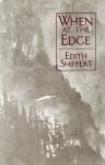 When On The Edge - Edith Shiffert