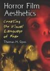 Horror Film Aesthetics: Creating the Visual Language of Fear - Thomas M. Sipos