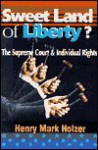 Sweet Land of Liberty: The Supreme Court and Individual Rights - Henry Mark Holzer, John A. Pugsley
