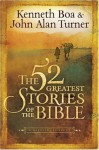 The 52 Greatest Stories of the Bible: A Devotional Study - Kenneth D. Boa, John Alan Turner