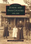 Juneau and Sauk Counties, 1850-2000 (Images of America: Wisconsin) (Images of America (Arcadia Publishing)) - Jacqueline Zenk, Arcadia Publishing, Jacqueline Ann