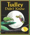 Tudley Didn't Know - John Himmelman