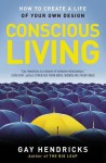 Conscious Living: Finding Joy in the Real World - Gay Hendricks