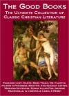 The Good Books: The Ultimate Collection of Classic Christian Literature - Paradise Lost, Dante, Mark Twain, Pilgrim's Progress, Dr. Faustus, Ben-Hur, The Scarlet Letter, Washington Irving, Edgar Allan Poe, George MacDonald, A Christmas Carol & More - Mark Twain, Nathaniel Hawthorne, Robert M. Hopper, John Milton, Lew Wallace