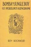 Bomba the Jungle Boy and the Perilous Kingdom or, Braving Strange Hazards - Roy Rockwood