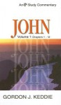 John: Volume 1 Chapters 1-12 - Gordon J. Keddie