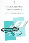 Arduous Touch: Women's Touch in Health Care - Kate Brown, Amy Marie Haddad