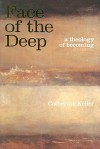 Face of the Deep: A Theology of Becoming - Catherine Keller