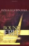 Bound and Free: A Theologian's Journey - Douglas John Hall