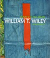 What's It All Mean: William T. Wiley in Retrospect - John Yau