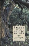 Trees Of The Celtic Saints The Ancient Yews Of Wales - Andrew Morton