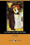 He Fell in Love with His Wife (Dodo Press) - Edward Payson Roe