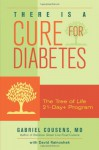 There Is a Cure for Diabetes: The Tree of Life 21-Day+ Program - Gabriel Cousens