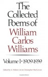 The Collected Poems of William Carlos Williams, Vol. 1: 1909-1939 - William Carlos Williams, Christopher MacGowan, A. Walton Litz