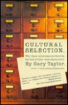 Cultural Selection: Why Some Achievements Survive The Test Of Time And Others Don't - Gary Taylor