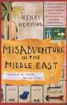 Misadventure in the Middle East: Travels as Tramp, Artist and Spy - Henry Hemming