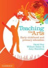 Teaching the Arts: Early Childhood and Primary Education - David Roy, Bill Baker, Amy Hamilton
