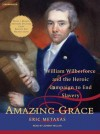 Amazing Grace: William Wilberforce and the Heroic Campaign to End Slavery - Eric Metaxas, Eric Metaxas, Johnny Heller
