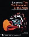 Lelooska: The Traditional Art of the Mask : Carving a Transformation Mask (Schiffer Book for Woodcarvers) - Lelooska, Douglas Congdon-Martin