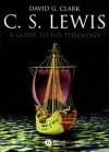 C. S. Lewis: A Guide To His Theology (Blackwell Brief Histories Of Religion) - David Clark