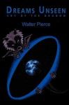 Dreams Unseen: Cry of the Dragon - Walter Pierce