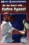 Andre Agassi: On the Court with... (Athlete Biographies) - Matt Christopher