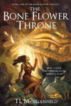 The Bone Flower Throne (The Bone Flower Trilogy, #1) - T.L. Morganfield