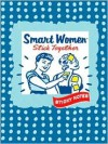 Smart Women Stick Together Sticky Notes - Julie Hellwich, Haley Johnson