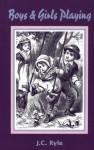Boys and Girls Playing and Other Addresses to Young Children: And Other Addresses to Children / by John Charles Ryle (Family Titles) - J.C. Ryle, Don Kistler