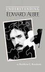Understanding Edward Albee - Matthew Charles Roudané, Matthew J. Bruccoli