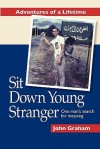 Sit Down Young Stranger: One Man's Search for Meaning - John Graham