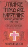 Strange Things are Happening: Satanism, Witchcraft and God - Roger Elwood