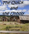 The Quick and the Unholy - J.R. Leckman
