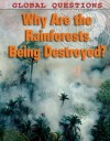 Why Are the Rainforests Being Destroyed? - Peter Littlewood, Anita Ganeri
