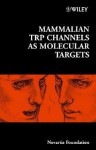 Mammalian Trp Channels as Molecular Targets - Derek J. Chadwick, Jamie A. Goode
