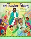 The Easter Story: From The Gospels Of Matthew, Mark, Luke, And John - Cathy Ann Johnson
