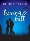 Having a Ball (Email & Ice Cream) - Rhoda Baxter