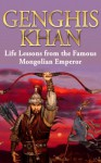 Genghis Khan: Life Lessons from the Famous Mongolian Emperor: Genghis Khan Revealed (Genghis Khan, Making of the modern world, mongolian empire, history, biography, mongols Book 1) - Larry Berg