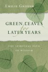 Green Leaves for Later Years - Emilie Griffin
